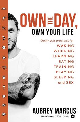 Own the Day, Own Your Life: Optimised Practices for Waking, Working, Learning, Eating, Training, Playing, Sleeping and Sex - Marcus, Aubrey
