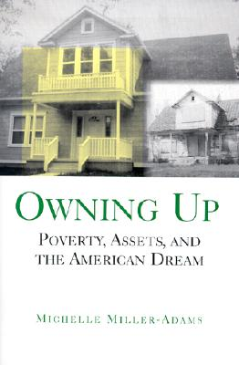 Owning Up: Poverty, Assets, and the American Dream - Miller-Adams, Michelle