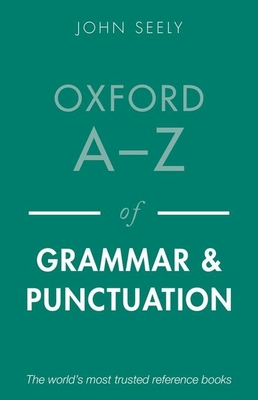 Oxford A-Z of Grammar and Punctuation - Seely, John