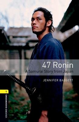 Oxford Bookworms Library: Level 1:: 47 Ronin: A Samurai Story from Japan - Bassett, Jennifer