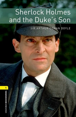 Oxford Bookworms Library: Level 1:: Sherlock Holmes and the Duke's Son - Doyle, Arthur Conan, Sir, and Bassett, Jennifer