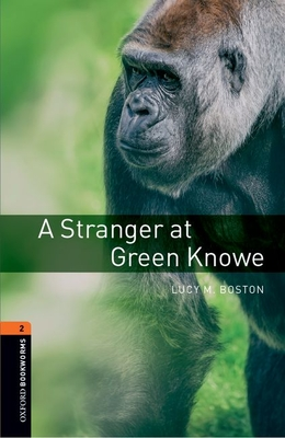 Oxford Bookworms Library: Level 2:: A Stranger at Green Knowe - Boston, Lucy, and Mowat, Diane