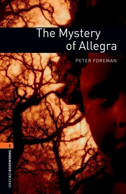 Oxford Bookworms Library: Level 2:: The Mystery of Allegra - Foreman, Peter