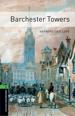 Oxford Bookworms Library: Level 6:: Barchester Towers - Trollope, Anthony, and West, Clare