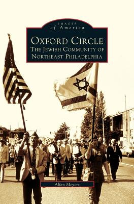 Oxford Circle: The Jewish Community of Northeast Philadelphia - Meyers, Allen