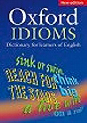 Oxford Dictionary of English Idioms - Cowie, A P