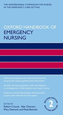 Oxford Handbook of Emergency Nursing - Crouch OBE, Robert (Editor), and Charters, Alan (Editor), and Dawood, Mary (Editor)