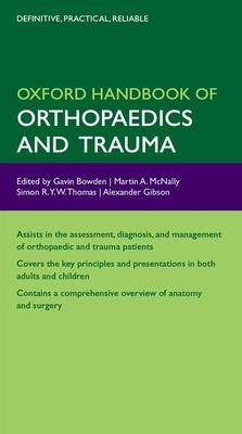 Oxford Handbook of Orthopaedics and Trauma - Bowden, Gavin
