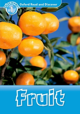 Oxford Read and Discover: Level 1: Fruit - Spilsbury, Louise A