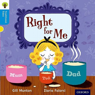 Oxford Reading Tree Traditional Tales: Level 3: Right for Me - Munton, Gill, and Gamble, Nikki, and Page, Thelma