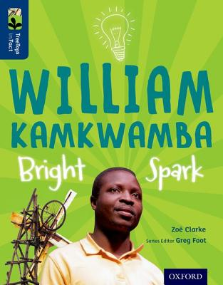 Oxford Reading Tree TreeTops inFact: Level 14: William Kamkwamba: Bright Spark - Clarke, Zoe, and Foot, Greg (Series edited by)