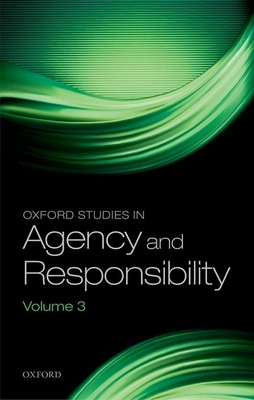 Oxford Studies in Agency and Responsibility: Volume 3 - Shoemaker, David (Editor)