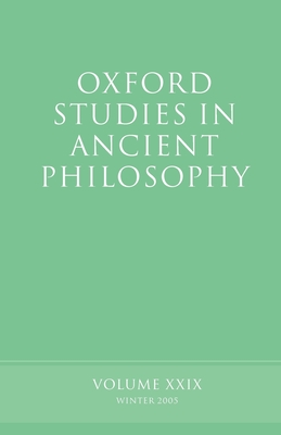 Oxford Studies in Ancient Philosophy: Volume XXIX: Winter 2005 - Sedley, David (Editor)