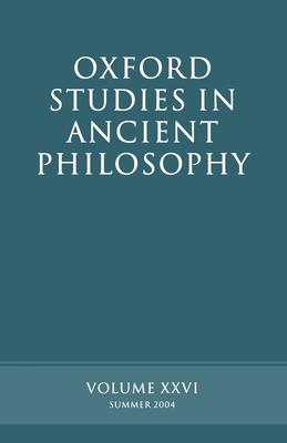 Oxford Studies in Ancient Philosophy: Volume XXVI: Summer 2004 - Sedley, David (Editor)