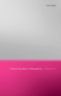 Oxford Studies in Metaethics 11 - Shafer-Landau, Russ (Editor)