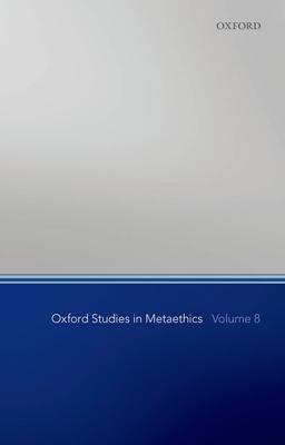 Oxford Studies in Metaethics, Volume 8 - Shafer-Landau, Russ (Editor)