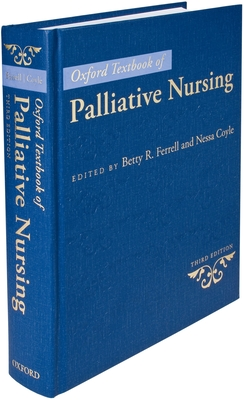 Oxford Textbook of Palliative Nursing Oxford Textbook of Palliative Nursing - Ferrell, Betty R (Editor), and Coyle, Nessa (Editor)