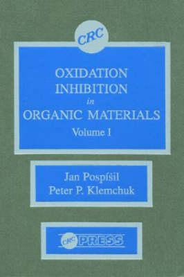 Oxidation Inhibition in Organic Materials, Volume I - Pospisil, Jan, and Klemchuk, Peter P