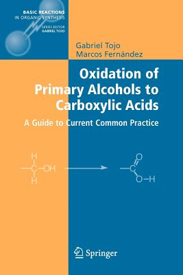 Oxidation of Primary Alcohols to Carboxylic Acids: A Guide to Current Common Practice - Tojo, Gabriel, and Fernandez, Marcos I.