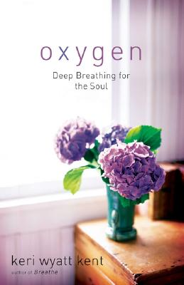 Oxygen: Deep Breathing for the Soul - Kent, Keri Wyatt