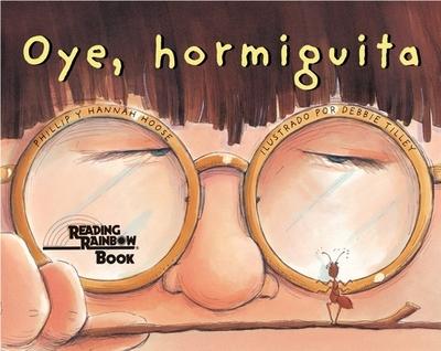 Oye, Hormiguita - Hoose, Phillip M, and Hoose, Hannah, and Hoose, Philip M