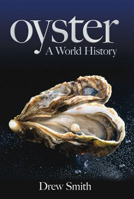 Oyster: A World History - Smith, Drew