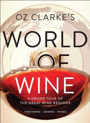 Oz Clarke's World of Wine: A Grand Tour of the Great Wine Regions - Clarke, Oz