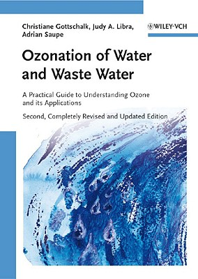 Ozonation of Water and Waste Water: A Practical Guide to Understanding Ozone and Its Applications - Gottschalk, Christiane, and Libra, Judy Ann, and Saupe, Adrian