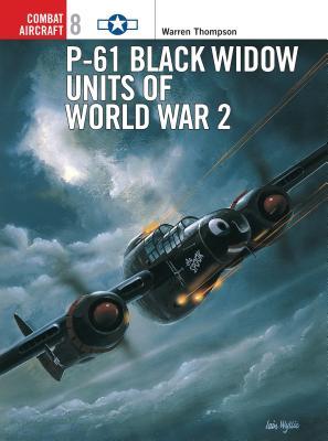 P-61 Black Widow Units of World War 2 - Thompson, Warren