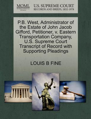 P.B. West, Administrator of the Estate of John Jacob Gifford, Petitioner, V. Eastern Transportation Company, U.S. Supreme Court Transcript of Record with Supporting Pleadings - Fine, Louis B