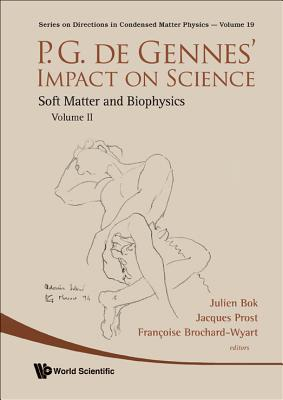 P.G. de Gennes' Impact on Science, Volume II: Soft Matter and Biophysics - Bok, Julien (Editor), and Prost, Jacques (Editor), and Brochard-Wyart, Francoise (Editor)