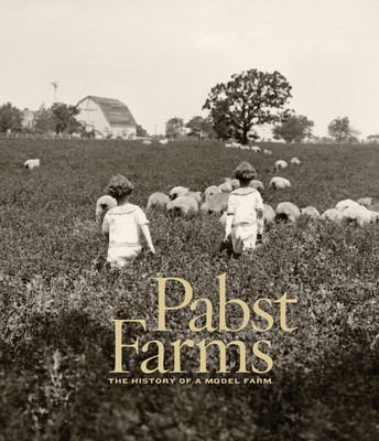 Pabst Farms: The History of a Model Farm - Eastberg, John C, and Pabst, James C (Foreword by)