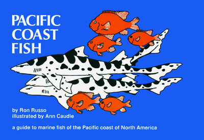 Pacific Coast Fish: A Guide to the Marine Fish of the Pacific Coast of North America - Russo, Ron