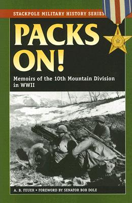 Packs On!: Memoirs of the 10th Mountain Division in World War II - Feuer, A B, and Dole, Bob (Foreword by)