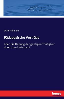 Padagogische Vortrage - Willmann, Otto
