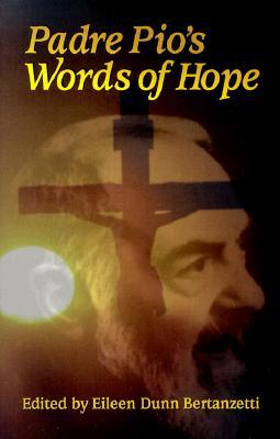 Padre Pio's Words of Hope - Bertanzetti, Eileen Dunn (Editor), and Pio