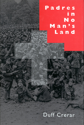 Padres in No Man's Land, First Edition: Canadian Chaplains and the Great War - Crerar, Duff