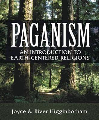 Paganism: An Introduction to Earth-Centered Religions - Higginbotham, Joyce, and Higginbotham, River