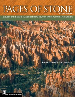 Pages of Stone: Geology of the Grand Canyon & Plateau Country National Parks & Monuments - Chronic, Halka, and Chronic, Lucy