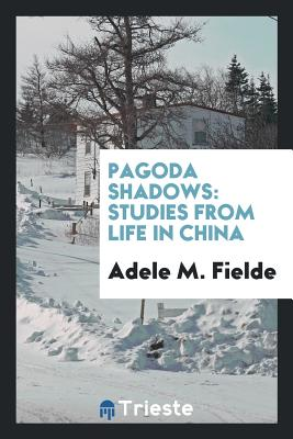 Pagoda Shadows: Studies from Life in China - Fielde, Adele M