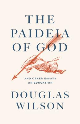 Paideia of God: & Other Essays on Education - Wilson, Douglas, and Press, Canon