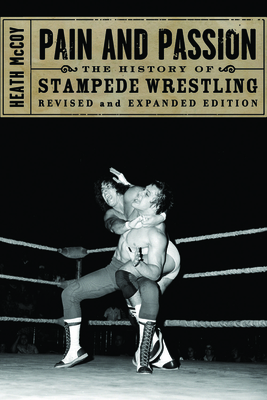 Pain and Passion: The History of Stampede Wrestling - McCoy, Heath