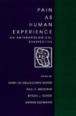 Pain as Human Experience: An Anthropological Perspective - Good, Mary-Jo DelVecchio (Editor), and Brodwin, Paul E. (Editor), and Good, Byron J. (Editor)