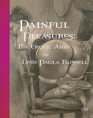 Painful Pleasures: The Erotic Art of Lynn Paula Russell -