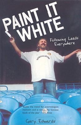 Paint It White: Following Leeds Everywhere - Edwards, Gary