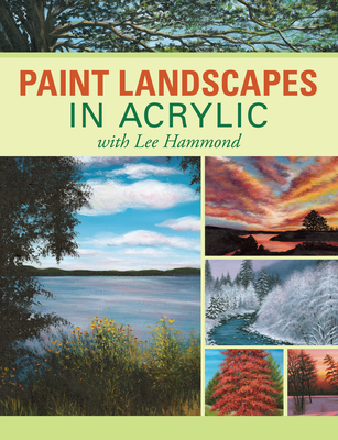 Paint Landscapes in Acrylic with Lee Hammond - Hammond, Lee