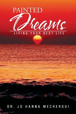 Painted Dreams: Living Your Best Life - Mechergui, Dr Jo Hanna