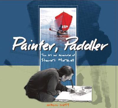 Painter, Paddler: The Art and Adventures of Stewart Marshall - Scott, Andrew