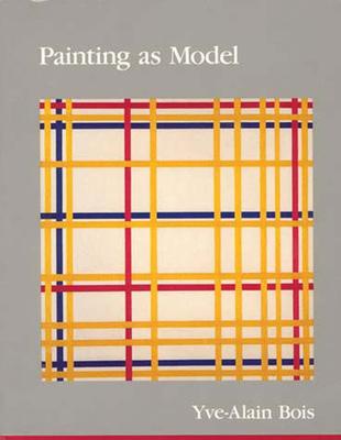 Painting as Model - Bois, Yve-Alain