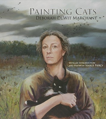 Painting Cats - Marchant, Deborah Dewit, and Piercy, Marge (Introduction by)